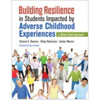 Building Resilience in Students Impacted by Adverse Childhood Experiences: A Whole-Staff Approach, Aug/2018