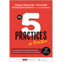 The Five Practices in Practice [Elementary] : Successfully Orchestrating Mathematics Discussions in Your Elementary Classroom, Oct/2019