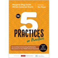 The Five Practices in Practice [Middle School]: Successfully Orchestrating Mathematics Discussions in Your Middle School Classroom, May/2019