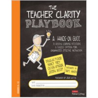 The Teacher Clarity Playbook, Grades K-12: A Hands-On Guide to Creating Learning Intentions and Success Criteria for Organized, Effective Instruction, Aug/2019