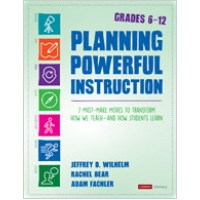 Planning Powerful Instruction, Grades 6-12: 7 Must-Make Moves to Transform How We Teach--and How Students Learn