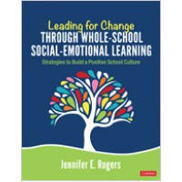 Leading for Change Through Whole-School Social-Emotional Learning: Strategies to Build a Positive School Culture, Jun/2019