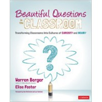 Beautiful Questions in the Classroom: Transforming Classrooms Into Cultures of Curiosity and Inquiry, June/2020