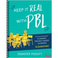 Keep It Real with Pbl, Elementary: A Practical Guide for Planning Project-Based Learning