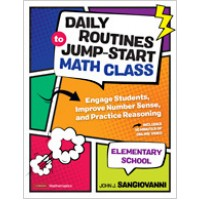 Daily Routines to Jump-Start Math Class, Elementary School: Engage Students, Improve Number Sense, and Practice Reasoning, Oct/2019