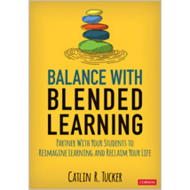 Balance with Blended Learning: Partner with Your Students to Reimagine Learning and Reclaim Your Life, April/2020