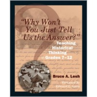 Why Won't You Just Tell Us the Answer?: Teaching Historical Thinking in Grades 7-12, May/2011