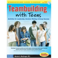 Teambuilding with Teens: Activities for Leadership, Decision Making, and Group Success, Nov/2007