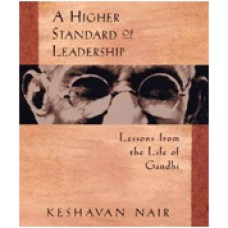 A Higher Standard of Leadership: Lessond from the Life of Gandhi