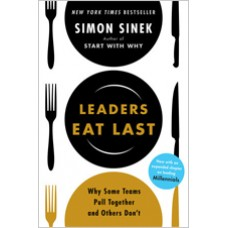 Leaders Eat Last: Why Some Teams Pull Together and Others Don't, Revised Edition - May/2017