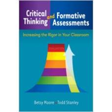 Critical Thinking and Formative Assessments: Increasing the Rigor in Your Classroom, Oct/2009
