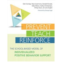 Prevent, Teach, Reinforce: The School-Based Model of Individualized Positive Behavior Support [With CDROM]