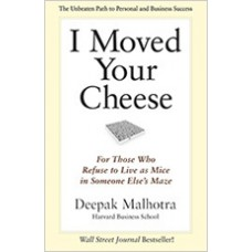 I Moved Your Cheese: For Those Who Refuse to Live as Mice in Someone Else's Maze, Sep/2013