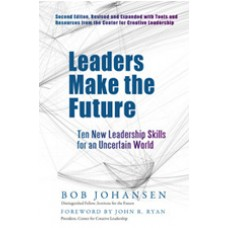 Leaders Make the Future: Ten New Leadership Skills for an Uncertain World, 2nd Edition