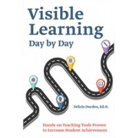 Visible Learning Day by Day: Hands-On Teaching Tools Proven to Increase Student Achievement, Feb/2018