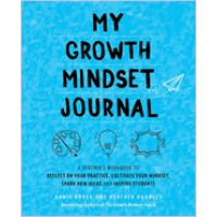 My Growth Mindset Journal: A Teacher's Workbook to Reflect on Your Practice, Cultivate Your Mindset, Spark New Ideas and Inspire Students, Nov/2018