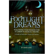 Footlight Dreams: Following Your Passion for a Career in Musical Theatre - A Guide for Performers, Parents and Teachers