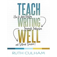 Teach Writing Well: How to Assess Writing, Invigorate Instruction, and Rethink Revision, April/2018