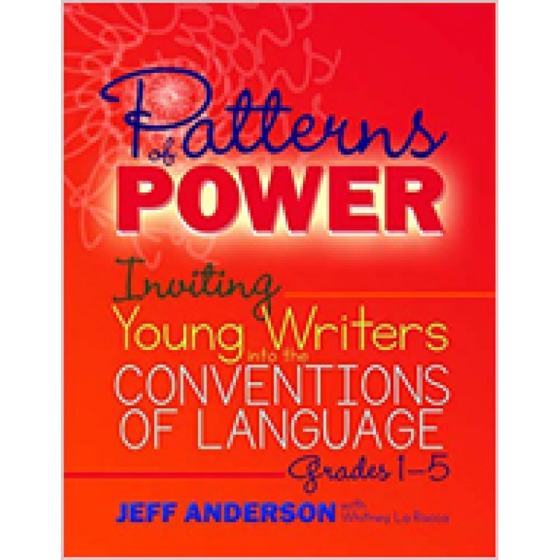 Patterns of Power: Inviting Young Writers Into the Conventions of Language, Grades 1-5, Nov/2017