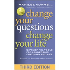 Change Your Questions, Change Your Life: 12 Powerful Tools for Leadership, Coaching, and Life, Jan/2016