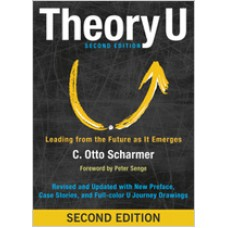 Theory U: Leading from the Future as It Emerges, 2nd Edition, Aug/2016