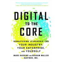Digital to the Core: Remastering Leadership for Your Industry, Your Enterprise, and Yourself , Nov/2015