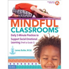 Mindful Classrooms™: Daily 5-Minute Practices to Support Social-Emotional Learning (PreK to Grade 5)
