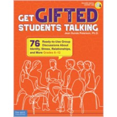 Get Gifted Students Talking: 75 Ready-to-Use Group Discussions About Identity, Stress, Relationships, and More (Grades 6-12) - Update Edition