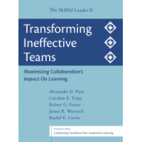 The Skillful Leader II: Transforming Ineffective Teams: Maximizing Collaboration's Impact on Learning