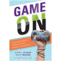 Game On: Using Digital Games to Transform Teaching, Learning, and Assessment, Nov/2016