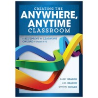 Creating the Anywhere, Anytime Classroom: A Blueprint for Learning Online in Grades K--12, Mar/2017