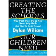 Creating the Schools Our Children Need: Why What We're Doing Now Won't Help Much (And What We Can Do Instead), Mar/2018