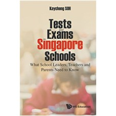 Texts and Exams in Singapore Schools: What School Leaders, Teachers and Parents Need to Know , Nov/2017