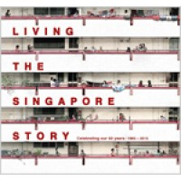 Living The Singapore Story: Celebrating our 50 years 1965 - 2015