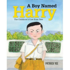 A Boy Named Harry: The Childhood of Lee Kuan Yew (book 1)