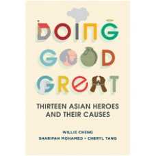 Doing Good Great: Thirteen Asian Heroes and Their Causes, Oct/2015