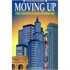 Moving Up: A Guide to Developing & Projecting a Professional Image