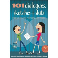 101 Dialogues, Sketches and Skits: Instant Theatre for Teens and Tweens, Dec/2014