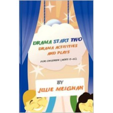 Drama Start Two Drama Activities, Plays and Monologues for Young Children, Ages 9-12, April/2012