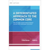 A Differentiated Approach to the Common Core: How do I help a broad range of learners succeed with challenging curriculum? (ASCD Arias), 25/Aug/2014