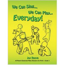 We Can Sing…We Can Play…Everyday!: (A Primary Classroom Music Resource for Pre-K – Grade 3)