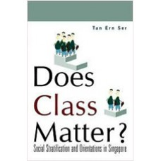 Does Class Matter?: Social Stratification and Orientations in Singapore