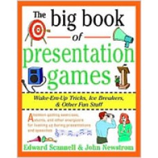 The Big Book of Presentation Games: Wake-Em-Up Tricks, Icebreakers and Other Fun Stuff