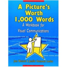A Picture's Worth 1,000 Words: A Workbook for Visual Communications