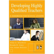 Developing Highly Qualified Teachers: A Handbook for School Leaders