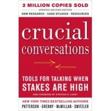 Crucial Conversations: Tools for Talking When Stakes are High, 2nd Edition, Aug/2011