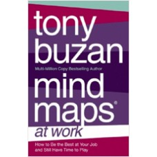 Mind Maps at Work: How to be the Best at Your Job and Still Have Time to Play (Tony Buzan)