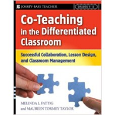 Co-Teaching in the Differentiated Classroom: Successful Collaboration, Lesson Design, and Classroom Management, Grades 5-12