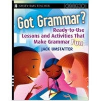 Got Grammar? Ready-to-Use Lessons and Activities That Make Grammar Fun!