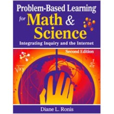 Problem-Based Learning for Math & Science: Integrating Inquiry and the Internet, Second Edition